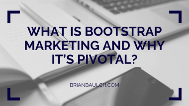 What is Bootstrap Marketing and Why it's Pivotal