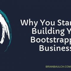 Why You Start Now Building Your Bootstrapping Business