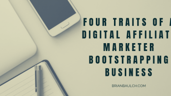 Four Traits of a Digital Affiliate Marketer Bootstrapping Business