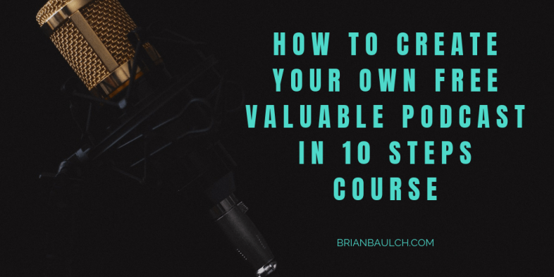 How To Create Your Own Free Valuable Podcast In 10 Steps Course