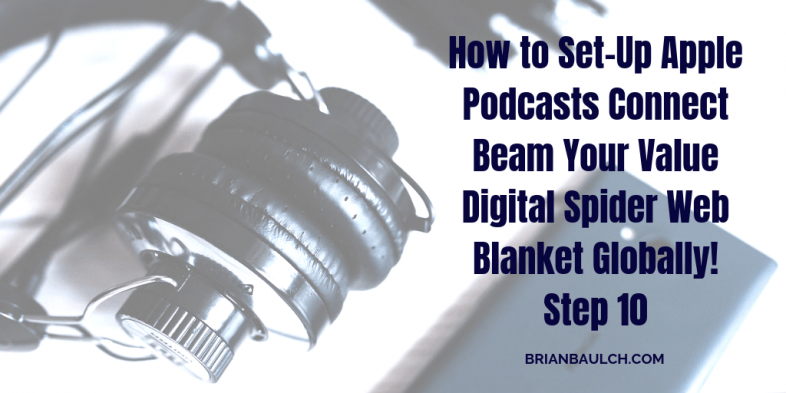 How to Set-Up Apple Podcasts Connect Beam Your Value Digital Spider Web Blanket Globally! Step – 10