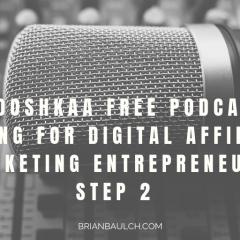 Whooshkaa Free Podcast Hosting For Digital Affiliate Marketing Entrepreneurs Step 2