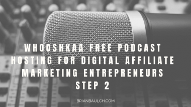 Whooshkaa Free Podcast Hosting For Digital Affiliate Marketing Entrepreneurs Step 2