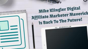 Mike Klingler Digital Affiliate Marketer Maverick Is Back To The Future