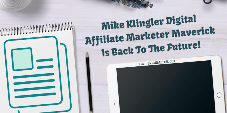 Mike Klingler Digital Affiliate Marketer Maverick Is Back To The Future